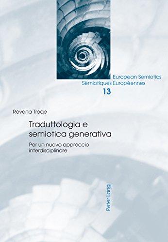 Traduttologia e semiotica generativa: Per un nuovo approccio interdisciplinare (European Semiotics / Sémiotiques Européennes Vol. 13)