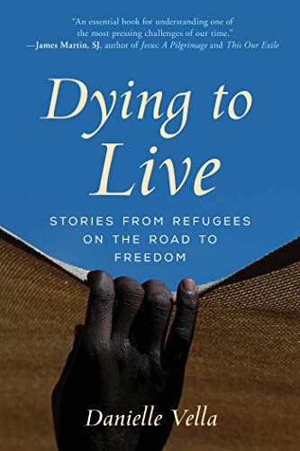 Dying to Live: Stories from Refugees on the Road to