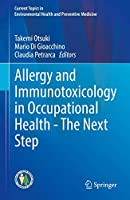 Allergy and Immunotoxicology in Occupational Health - The Next Step (Current Topics in Environmental Health and Preventive Medicine)