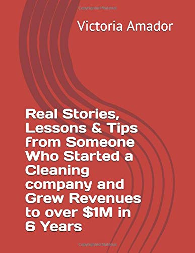 Real Stories, Lessons & Tips from Someone Who Started a Cleaning company and Grew Revenues to over $1M in 6 Years