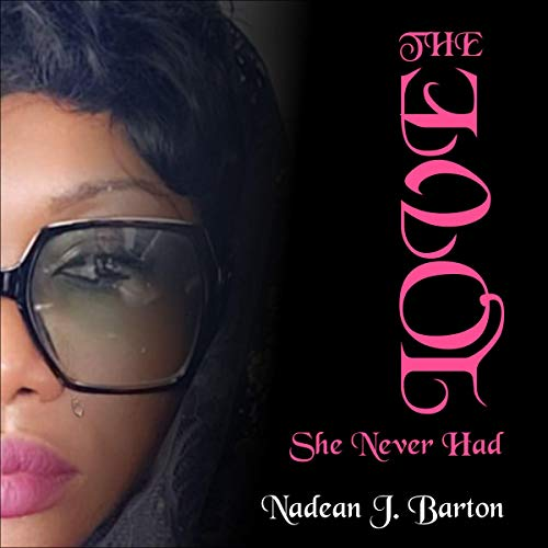 The Love She Never Had Audiobook By Nadean Barton cover art
