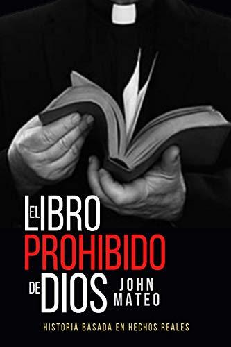 EL LIBRO PROHIBIDO DE DIOS: 1 (Historia Basada en Hechos Reales)