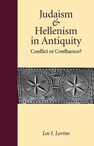 Judaism And Hellenism In Antiquity: Conflict or Confluence? (Samuel and Althea Stroum Lectures in Jewish Studies)