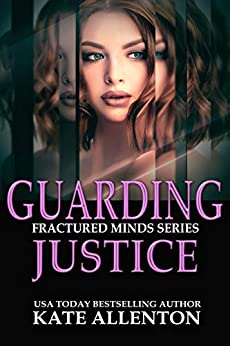 Guarding Justice (Fractured Minds Series Book 7) by [Kate Allenton]