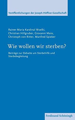 Wie wollen wir sterben? . Beiträge zur Debatte um Sterbehilfe und Sterbebegleitung (Veröffentlichungen der Joseph-Höffner-Gesellschaft)