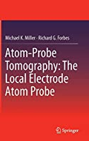 Atom-Probe Tomography: The Local Electrode Atom Probe