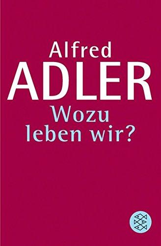Wozu leben wir ? (Alfred Adler, Werkausgabe (Taschenbuchausgabe))