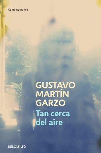 Tan cerca del aire (CONTEMPORANEA) de GUSTAVO MARTIN GARZO (10 nov 2011) Tapa blanda