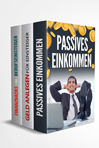 Passives Einkommen | Geld anlegen für Einsteiger | Finanzhacks für Berufseinsteiger: 40 mühelose Wege zu deiner finanziellen Freiheit und wie du dein Vermögen langfristig durch Geld anlegen vermehrst