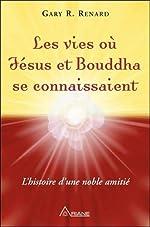 Les vies où Jésus et Bouddha se connaissaient - L'histoire d'une noble amitié de Gary Renard