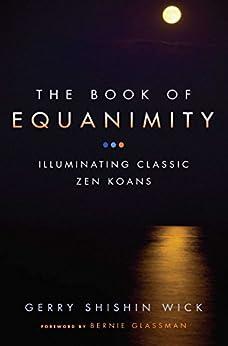 The Book of Equanimity: Illuminating Classic Zen Koans by [Gerry Shishin Wick, Bernie Glassman]