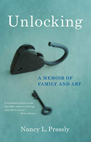 Unlocking: A Memoir of Family and Art by [Nancy L. Pressly]