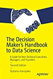 The Decision Maker's Handbook to Data Science: A Guide for Non-Technical Executives, Managers, and Founders