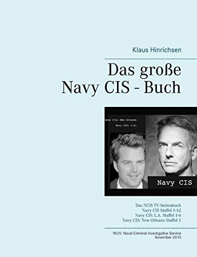 Das große Navy CIS - Buch: Das NCIS TV-Serienbuch: Navy CIS Staffel 1-12 Navy CIS: L.A. Staffel 1-6 Navy CIS: New Orleans Staffel 1