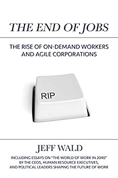 The End of Jobs  The Rise of On-Demand Workers and Agile Corporations