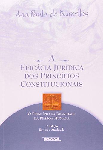 A Eficácia Jurídica dos Princípios Constitucionais: o Princípio da Dignidade da Pessoa Humana
