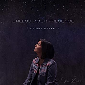 Unless Your Presence