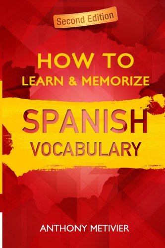 How to Learn and Memorize Spanish Vocabulary: Using A Memory Palace Specifically Designed For The Spanish Language (Magnetic Memory Series)