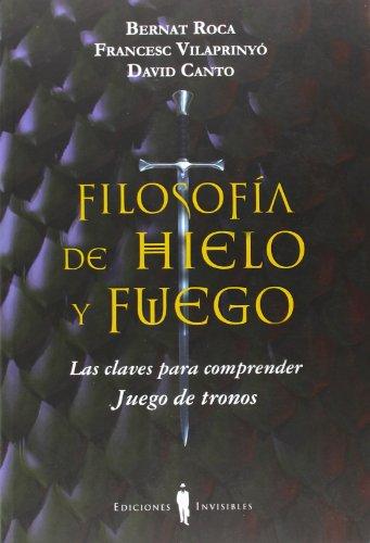 Filosofía De Hielo Y Fuego. Las Claves Para Comprender Juego De Tronos (Fuera de...