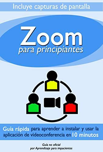 Zoom Para Principiantes: Guía rápida para aprender a instalar y usar la...