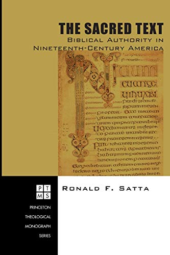 Sacred Text, The: Biblical Authority in Nineteenth-Century America (Princeton Theological Monograph)