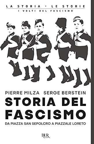 Storia del fascismo. Da piazza San Sepolcro a Piazzale Loreto