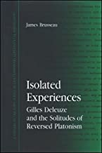 Isolated Experiences: Gilles Deleuze and the Solitudes of Reversed Platonism (SUNY series in Contemporary Continental Philosophy)