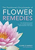 The Practitioner's Encyclopedia of Flower Remedies: The Definitive Guide to All Flower Ess...