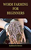 WORM FARMING FOR BEGINNERS: A Step By Step Guide On How To Start Your Worm Farming, With Tips And Tricks, With The Aid Of Pictures. Learn As A Beginner ... Know About Worm Farming. (English Edition)