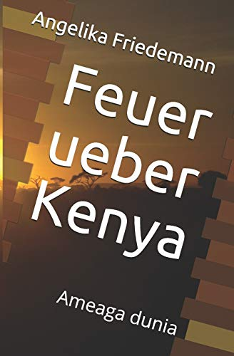 Feuer ueber Kenya: Ameaga dunia (Ostafrika, Band 4)