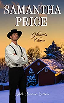 Ephraim's Chance (Amish Romance Secrets Book 4) by [Samantha Price]