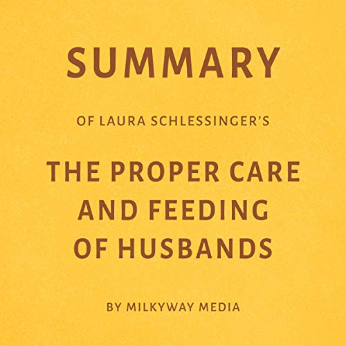 Summary of Laura Schlessinger's: The Proper Care and Feeding of Husbands Titelbild