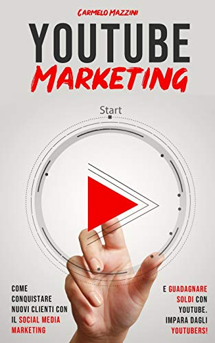 YOUTUBE Marketing: Strategie per un canale di successo e un reddito elevato