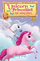 The Wing Spell (Unicorn Princesses)