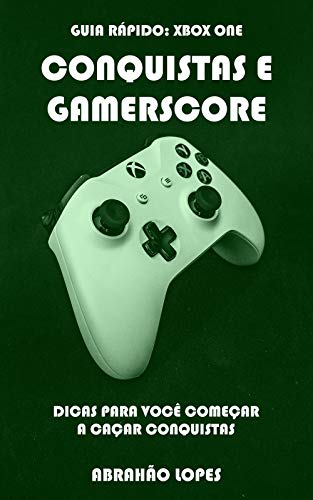 CONQUISTAS E GAMERSCORE (GUIA RÁPIDO: XBOX ONE Livro 1)
