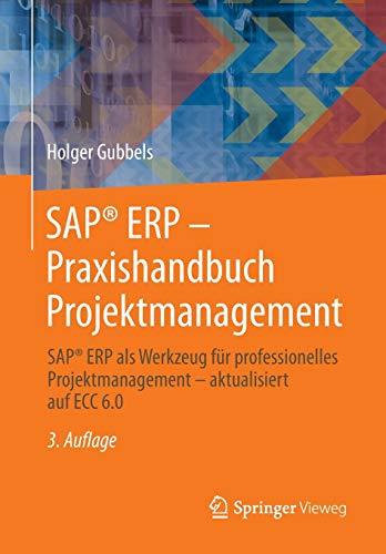 SAP® ERP - Praxishandbuch Projektmanagement: SAP® ERP als Werkzeug für professionelles Projektmanagement - aktualisiert auf ECC 6.0