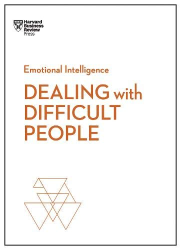 Harvard Business Review: Dealing with Difficult People (HBR (HBR Emotional Intelligence)
