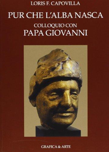 Pur Che Lalba Nasca Colloqui Con Papa Giovanni