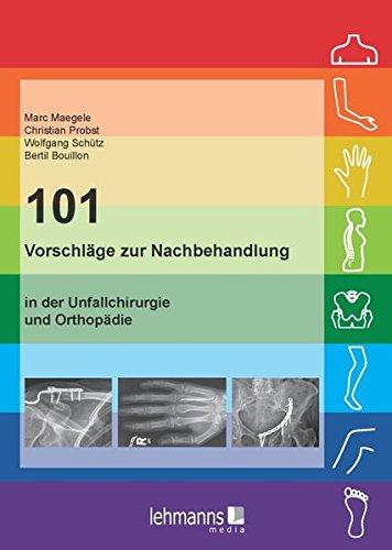 101 Vorschläge zur Nachbehandlung: in der Unfallchirurgie und Orthopädie