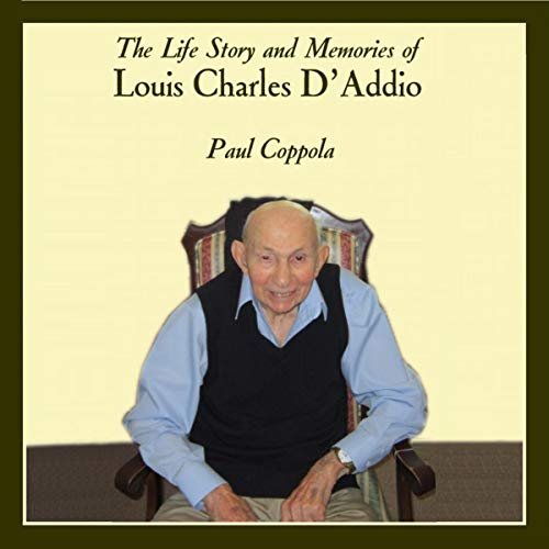 The Life Story and Memories of Louis Charles D'Addio audiobook cover art