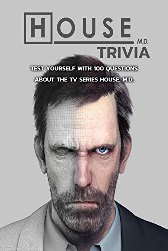 House, M.D. Trivia : Test YourSelf With 100 Questions About The TV Series House, M.D.: Perfect Gift for Holiday (English Edition)