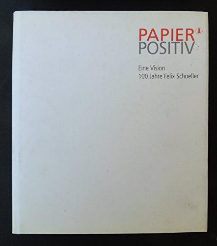 Papier Positiv. Eine Vision 100 Jahre Felix Schoeller. (1895-1995).