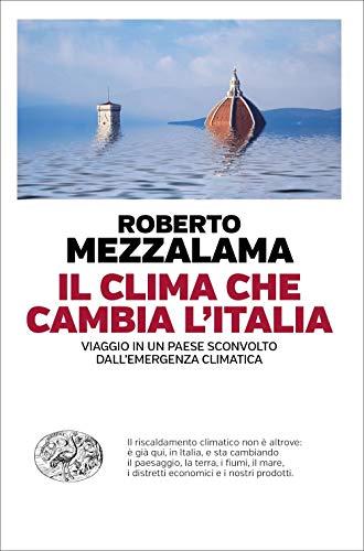 Il clima che cambia l'Italia. Viaggio in un Paese sconvolto dall'emergenza climatica