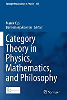 Category Theory in Physics, Mathematics, and Philosophy (Springer Proceedings in Physics, 235)