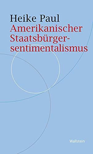 Amerikanischer Staatsbürgersentimentalismus: Zur Lage der politischen Kultur der USA (Historische Geisteswissenschaften. Frankfurter Vorträge)