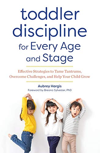 Toddler Discipline for Every Age and Stage: Effective Strategies to Tame Tantrums, Overcome Challenges, and Help Your Child Grow
