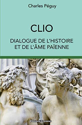 Clio: Dialogue de l'Histoire et de l'âme païenne