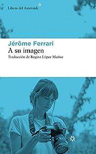 A su imagen par Jérôme Ferrari