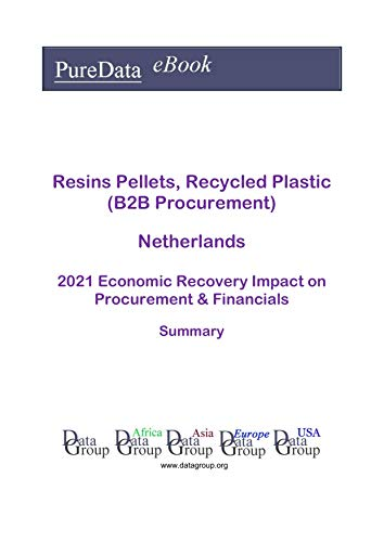 Resins Pellets, Recycled Plastic (B2B Procurement) Netherlands Summary: 2021 Economic Recovery Impact on Revenues & Financials (English Edition)