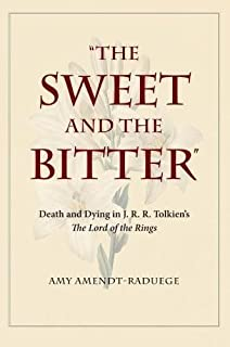 The Sweet and the Bitter: Death and Dying in J. R. R. Tolkien's The Lord of the Rings